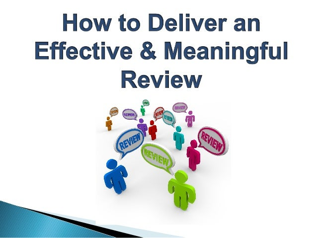 The Ins & Outs of a Review 1. Why do we have them / do them? 2. What do we expect to achieve from one? 3. What are your cu...
