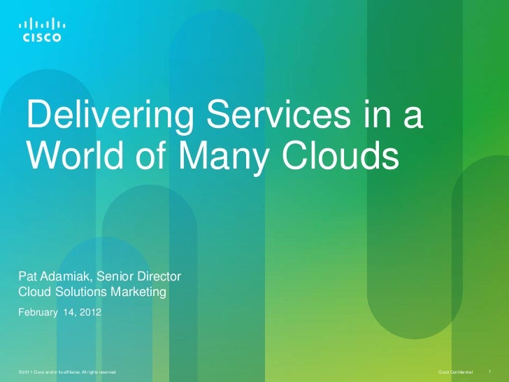 Delivering Services in a   World of Many CloudsPat Adamiak, Senior DirectorCloud Solutions MarketingFebruary 14, 2012© 201...
