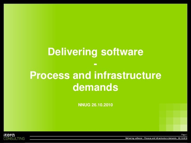 Delivering software - Process and infrastructure demands NNUG 26.10.2010 , 26.10.2010Delivering software - Process and inf...