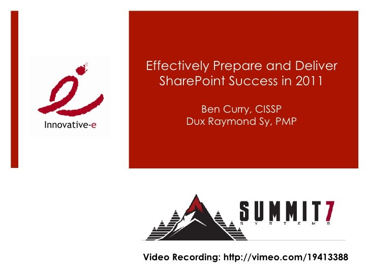 Effectively Prepare and Deliver   SharePoint Success in 2011          Ben Curry, CISSP        Dux Raymond Sy, PMPVideo Rec...