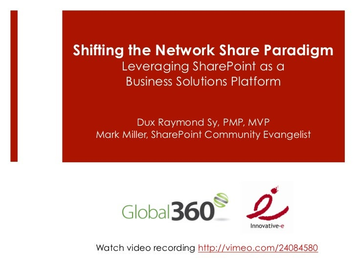 Shifting the Network Share Paradigm        Leveraging SharePoint as a         Business Solutions Platform            Dux R...