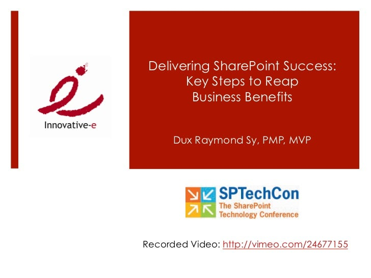 Delivering SharePoint Success:       Key Steps to Reap        Business Benefits      Dux Raymond Sy, PMP, MVPRecorded Vide...