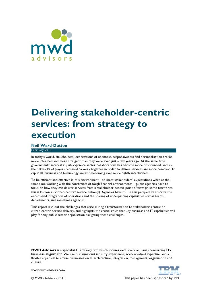 "mwdadvisorsDelivering stakeholder-centricservices: from strategy toexecutionNeil Ward-DuttonFebruary 2011In today""s world,..."