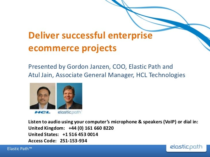 Deliver successful enterprise ecommerce projects<br />Presented by Gordon Janzen, COO, Elastic Path and <br />Atul Jain, A...