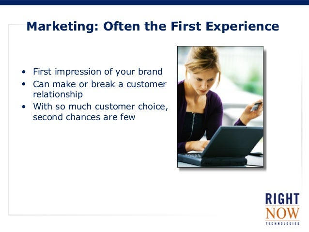 Marketing: Often the First Experience• First impression of your brand• Can make or break a customerrelationship• With so m...