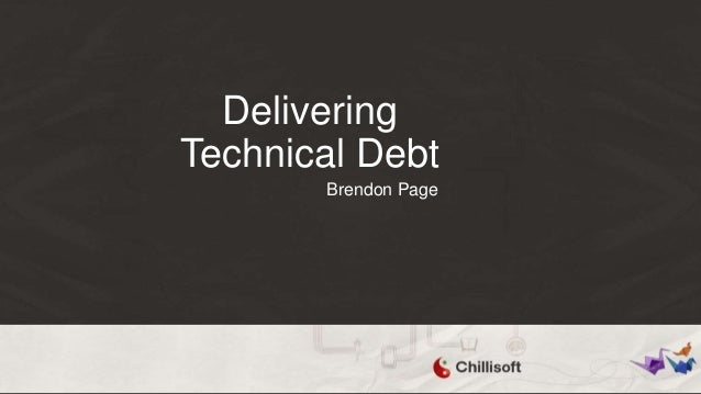Delivering Technical Debt Brendon Page