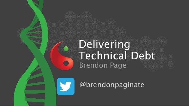 Delivering Technical Debt Brendon Page @brendonpaginate