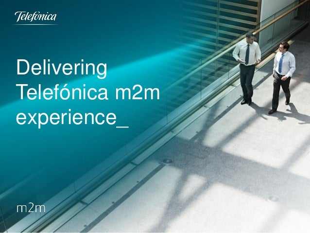 Delivering Telefónica m2m experience_