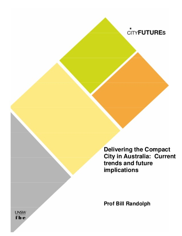 Delivering the Compact City in Australia: Current trends and future implications Prof Bill Randolph