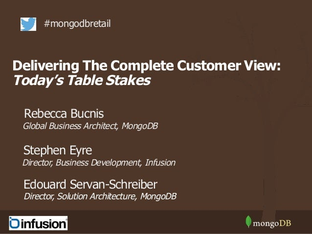 Delivering The Complete Customer View: Today's Table Stakes #mongodbretail Director, Business Development, Infusion Direct...