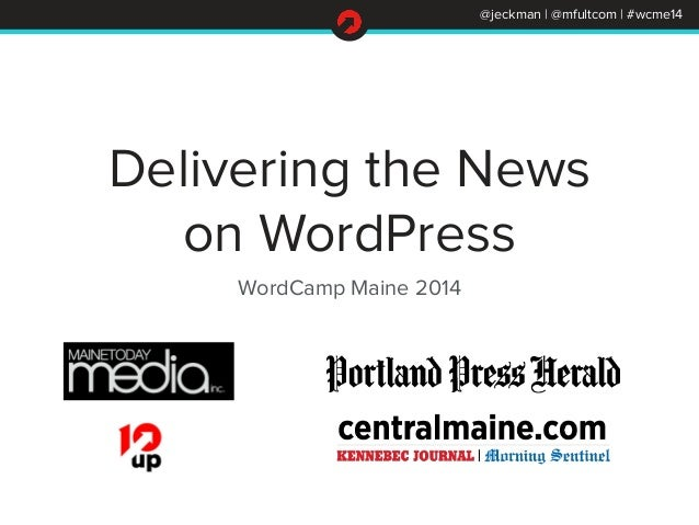 @jeckman | @mfultcom | #wcme14 Delivering the News on WordPress WordCamp Maine 2014