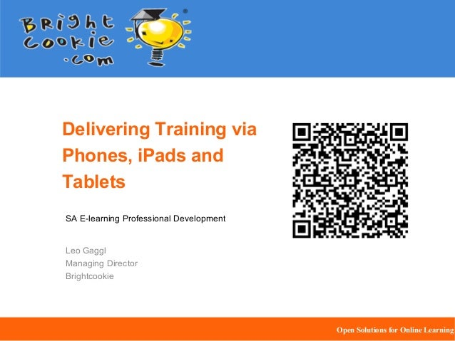 Delivering Training via Phones, iPads and Tablets SA E-learning Professional Development  Leo Gaggl Managing Director Brig...