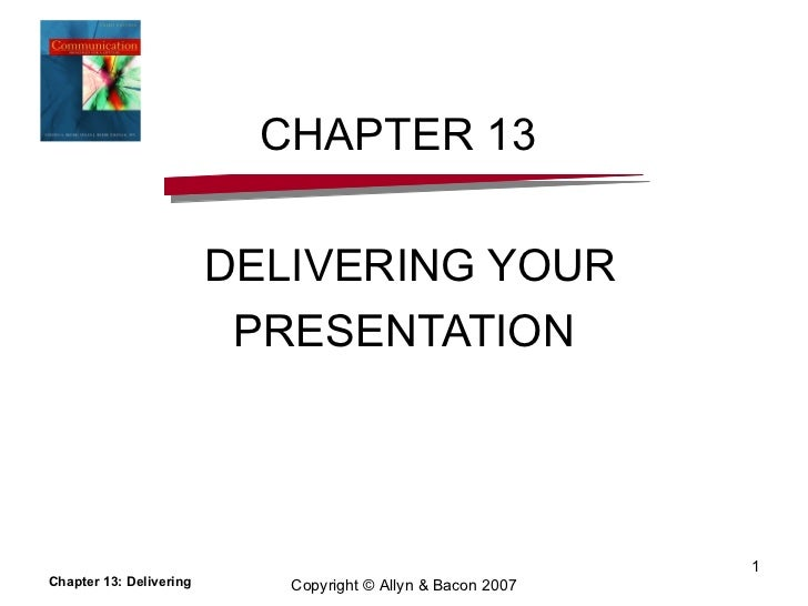 CHAPTER 13  DELIVERING YOUR PRESENTATION Chapter 13: Delivering Copyright © Allyn & Bacon 2007