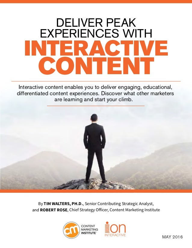 DELIVER PEAK EXPERIENCES WITH INTERACTIVE CONTENT By TIM WALTERS, PH.D., Senior Contributing Strategic Analyst, and ROBERT...