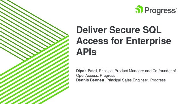 Deliver Secure SQL Access for Enterprise APIs Dipak Patel, Principal Product Manager and Co-founder of OpenAccess, Progres...