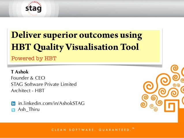 Deliver superior outcomes using HBT Quality Visualisation Tool Powered by HBT T Ashok Founder & CEO STAG Software Private ...