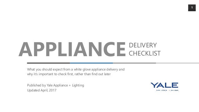 1 APPLIANCEDELIVERY CHECKLIST What you should expect from a white glove appliance delivery and why it's important to check...