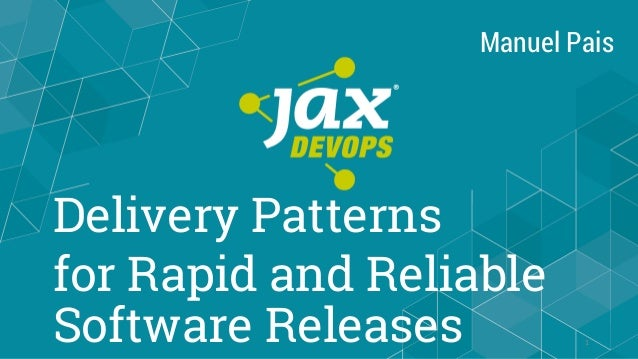 Delivery Patterns for Rapid and Reliable Software Releases 1 Manuel Pais