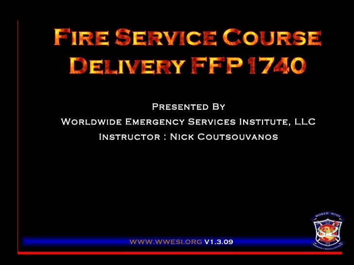 Presented By Worldwide Emergency Services Institute, LLC Instructor : Nick Coutsouvanos WWW.WWESI.ORG   V1.3.09