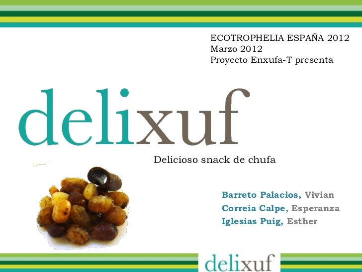 ECOTROPHELIA ESPAÑA 2012           Marzo 2012           Proyecto Enxufa-T presentaDelicioso snack de chufa             Bar...