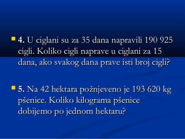  4.4. U ciglani su za 35 dana napravili 190 925U ciglani su za 35 dana napravili 190 925 cigli. Koliko cigli naprave u ci...