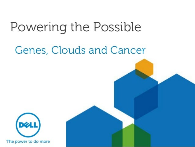 Powering the Possible Genes, Clouds and Cancer