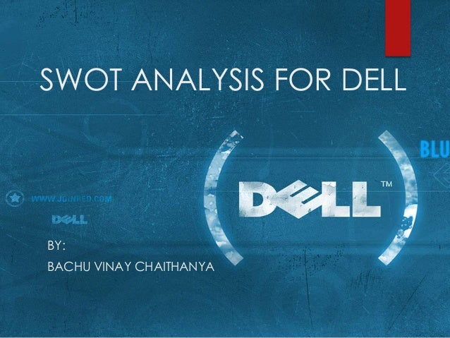 swot analysis of dell Free essay: table of contents part ii: swot analysis 2 introduction 2 strengths 2 weakness 4 opportunities 5 threats 6 references 8 part ii: swot analysis1.