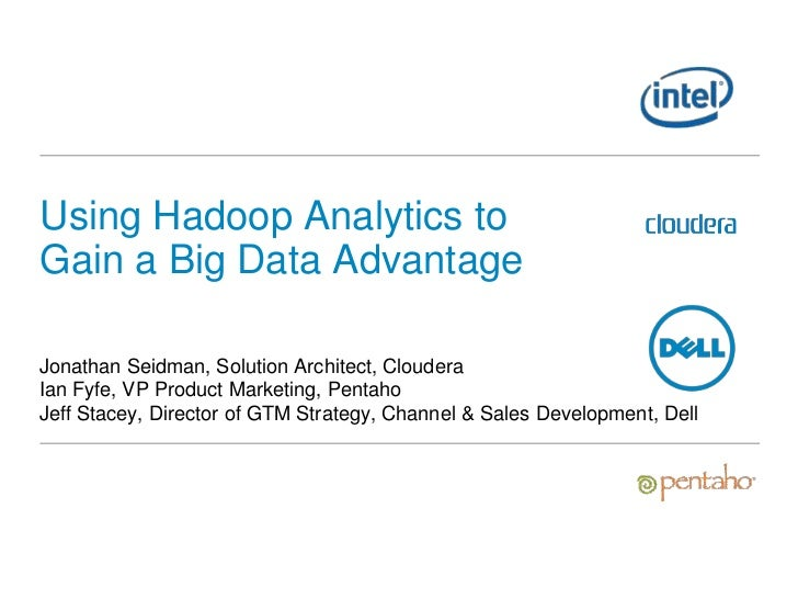 Using Hadoop Analytics toGain a Big Data AdvantageJonathan Seidman, Solution Architect, ClouderaIan Fyfe, VP Product Marke...