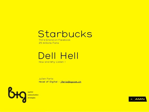 Julien Ferla Head of Digital - jferla@bgcom.ch StarbucksThird brand on Facebook 25 millions Fans Dell HellHow and Why List...