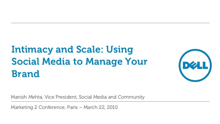 Intimacy and Scale: Using Social Media to Manage Your Brand<br />Manish Mehta, Vice President, Social Media and Community<...