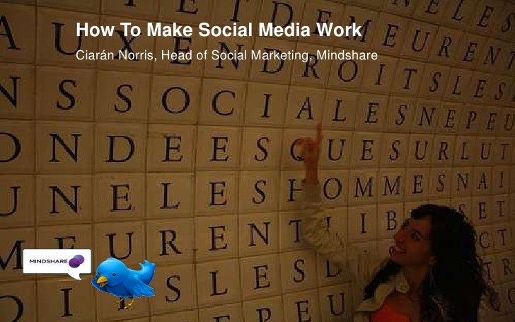 1<br />How To Make Social Media Work<br />Ciarán Norris, Head of Social Marketing, Mindshare<br />