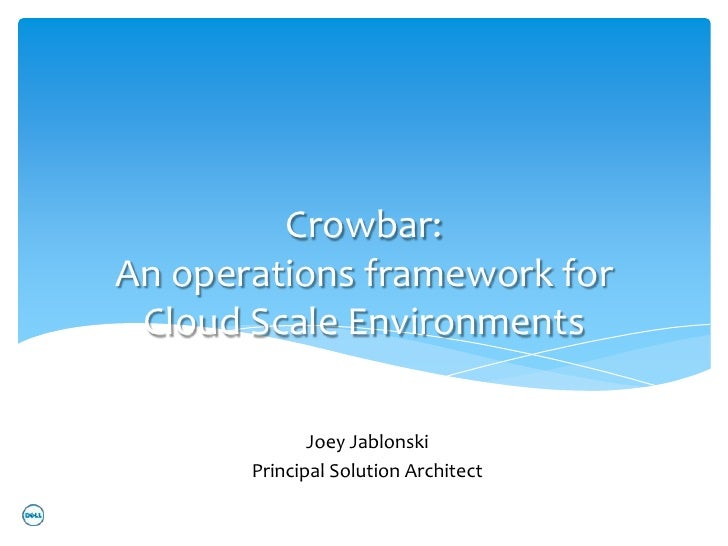 Crowbar:An operations framework for Cloud Scale Environments              Joey Jablonski       Principal Solution Architect