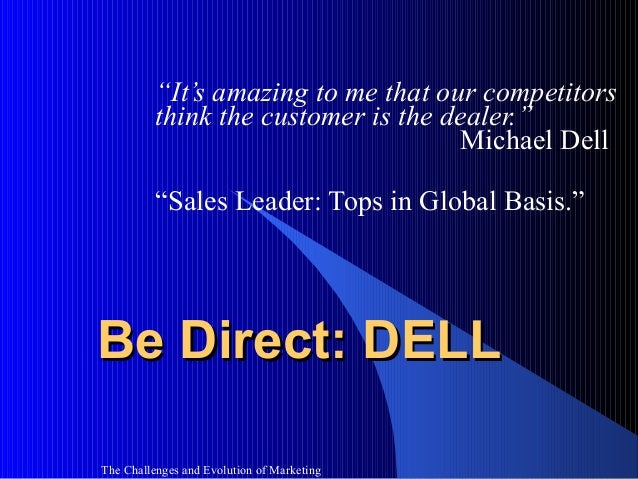 """""""It's amazing to me that our competitors          think the customer is the dealer.""""                                     M..."""