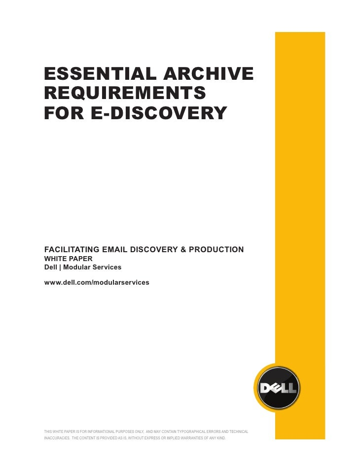 ESSENTIAL ARCHIVE REQUIREMENTS FOR E-DISCOVERY     FACILITATING EMAIL DISCOVERY & PRODUCTION WHITE PAPER Dell | Modular Se...