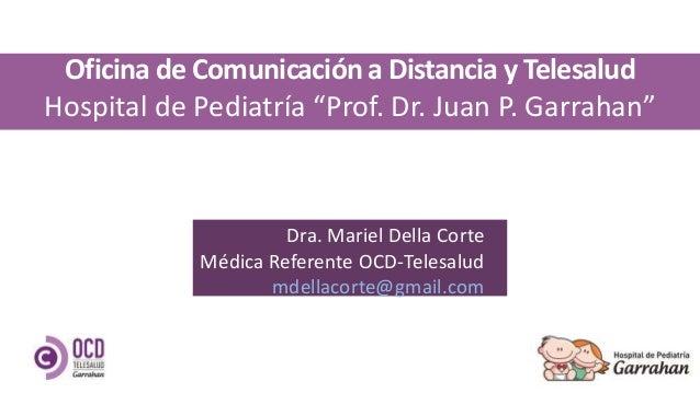 Dra. Mariel Della Corte Médica Referente OCD-Telesalud mdellacorte@gmail.com Oficina de Comunicacióna Distancia y Telesalu...