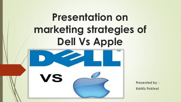 marketing strategies for apple and dell Dell has smaller plans and is looking to cut costs to allow for higher revenues, rather than expand like apple dell relies on its unit sales, so it will be important for them to reach new markets, most likely markets that can't afford computers produced by apple.