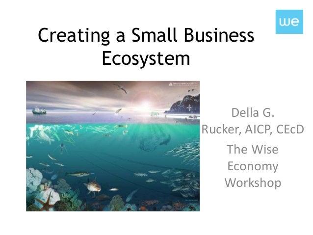 Creating a Small Business       Ecosystem                       Della G.                  Rucker, AICP, CEcD              ...