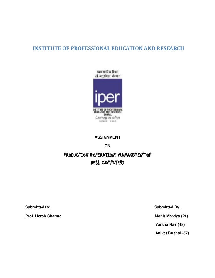 INSTITUTE OF PROFESSIONAL EDUCATION AND RESEARCH<br />ASSIGNMENT<br />ON<br />PRODUCTION &OPERATIONS MANAGEMENT OFDE...