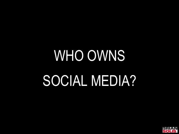 WHO OWNS<br />SOCIAL MEDIA?<br />