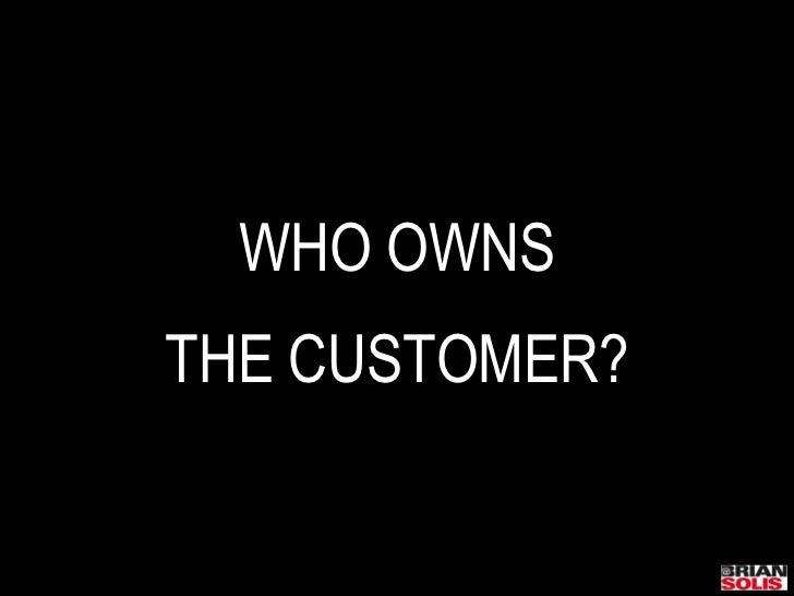 WHO OWNS<br />THE CUSTOMER?<br />