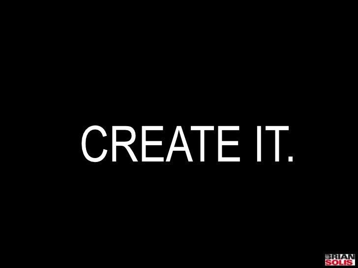 CREATE IT.<br />