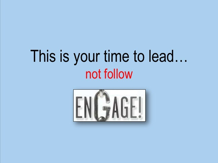 This is your time to lead…<br />not follow<br />