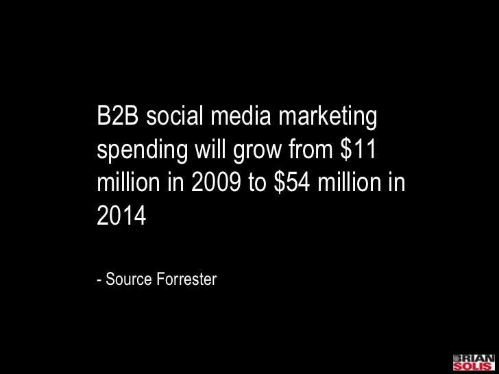B2B social media marketing spending will grow from $11 million in 2009 to $54 million in 2014- Source Forrester<br />