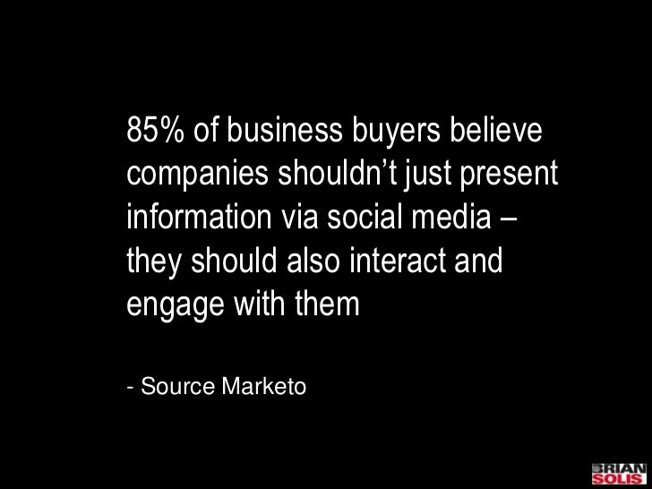 85% of business buyers believe companies shouldn't just present information via social media – they should also interact a...