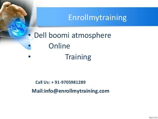 Enrollmytraining • Dell boomi atmosphere • Online • Training Call Us: + 91-9705981289 Mail:info@enrollmytraining.com