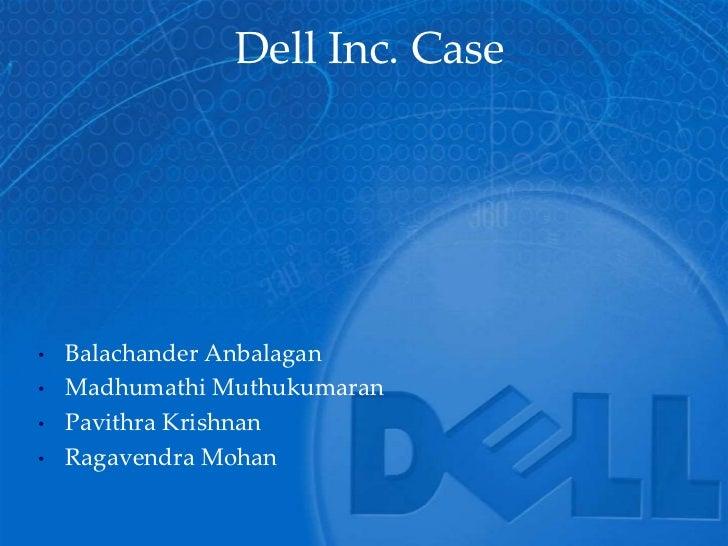 Dell Inc. Case•   Balachander Anbalagan•   Madhumathi Muthukumaran•   Pavithra Krishnan•   Ragavendra Mohan