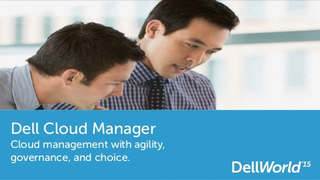 Dell Cloud Manager Cloud management with agility, governance, and choice.