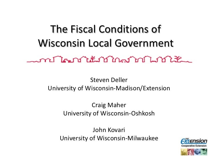 The Fiscal Conditions of Wisconsin Local Government<br />Steven Deller<br />University of Wisconsin-Madison/Extension<br /...