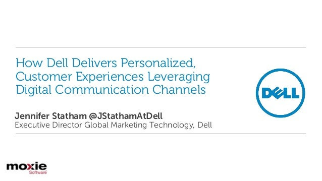 How Dell Delivers Personalized, Customer Experiences Leveraging Digital Communication Channels Jennifer Statham @JStathamA...