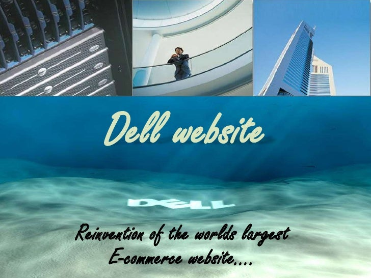 Dell website<br />Reinvention of the worlds largest E-commerce website…..<br />